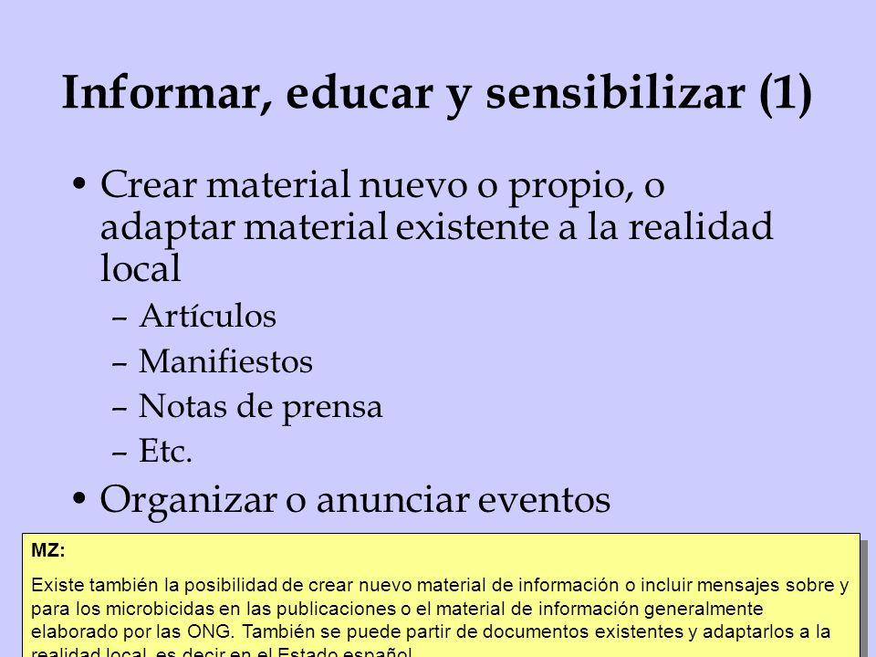 Informar, educar y sensibilizar (1) Crear material nuevo o propio, o adaptar material existente a la realidad local –Artículos –Manifiestos –Notas de