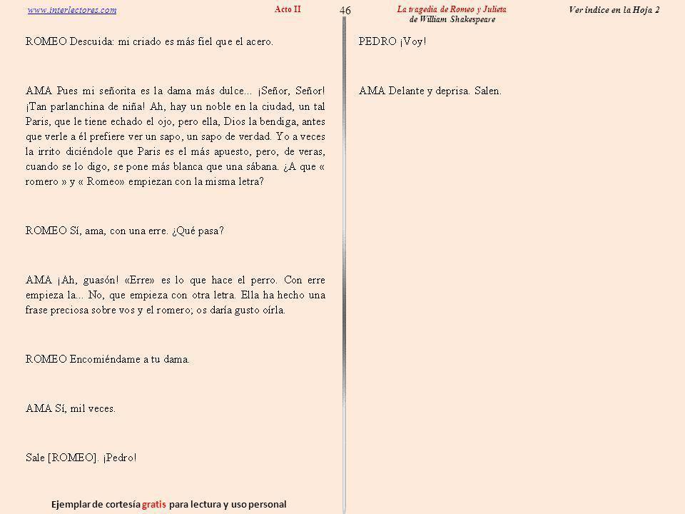 Ejemplar de cortesía gratis para lectura y uso personal 46 Ver indice en la Hoja 2 www.interlectores.com La tragedia de Romeo y Julieta de William Shakespeare Acto II