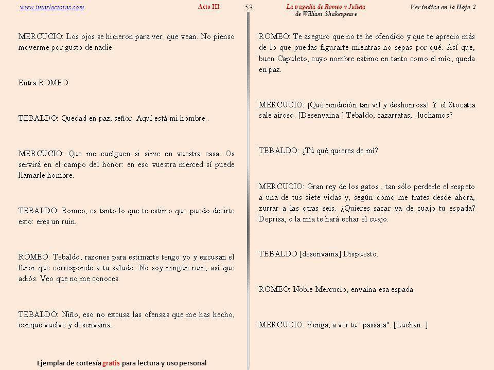 Ejemplar de cortesía gratis para lectura y uso personal 53 Ver indice en la Hoja 2 www.interlectores.com La tragedia de Romeo y Julieta de William Shakespeare Acto III
