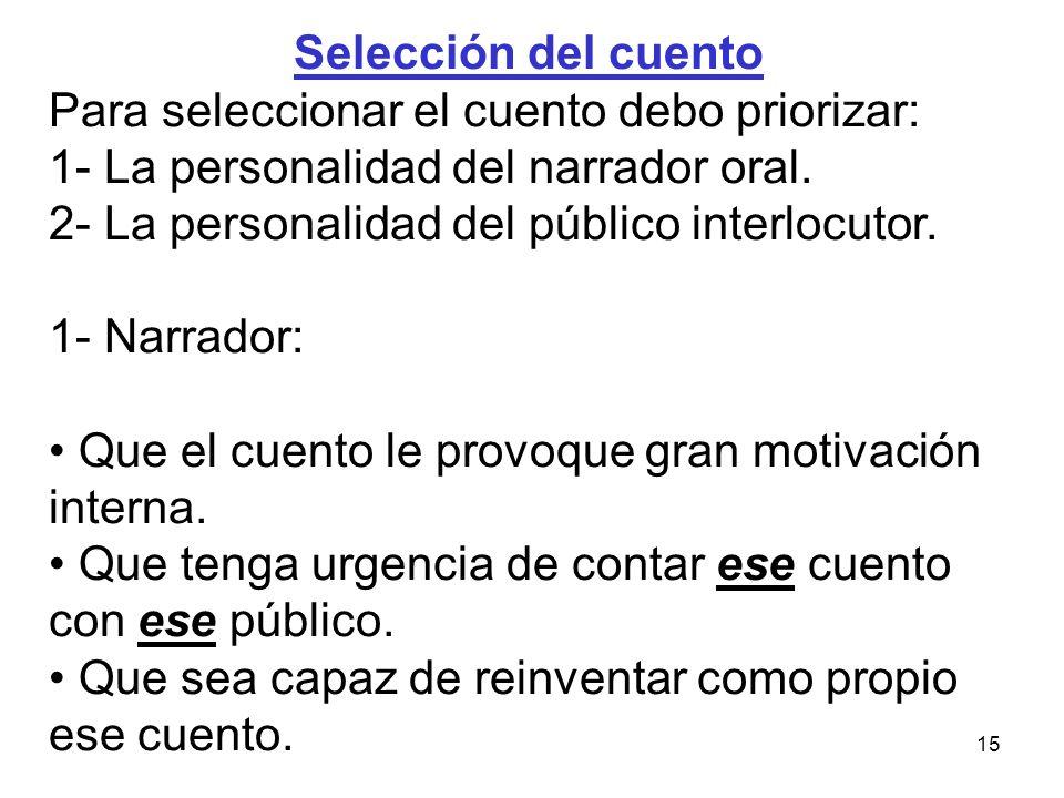 15 Selección del cuento Para seleccionar el cuento debo priorizar: 1- La personalidad del narrador oral.
