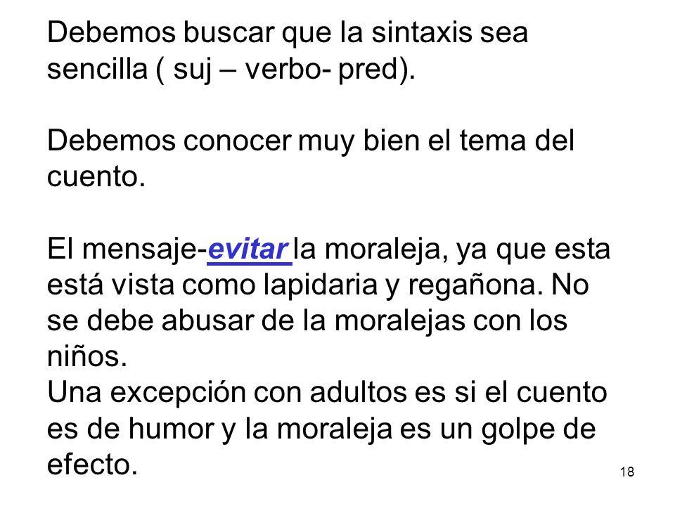 18 Debemos buscar que la sintaxis sea sencilla ( suj – verbo- pred).