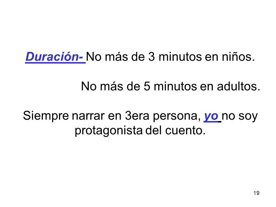 19 Duración- No más de 3 minutos en niños.No más de 5 minutos en adultos.