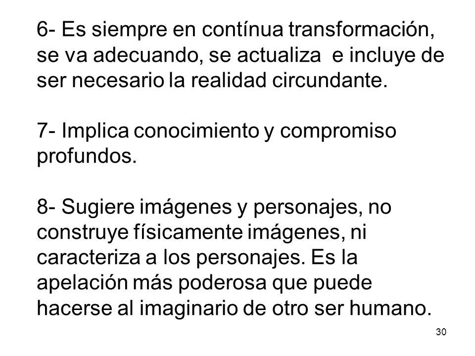 30 6- Es siempre en contínua transformación, se va adecuando, se actualiza e incluye de ser necesario la realidad circundante.