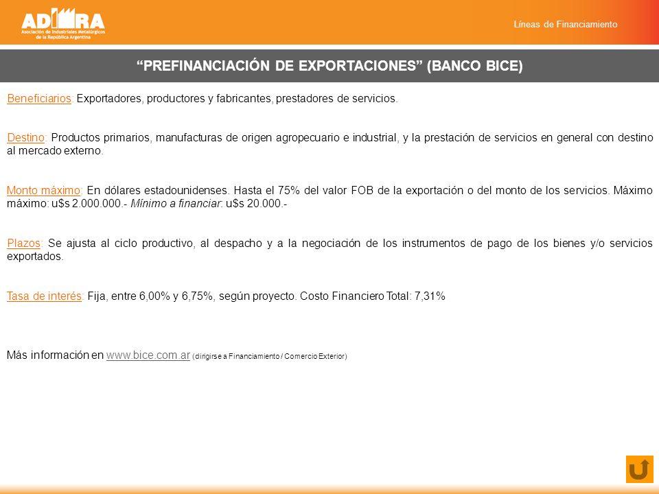 Líneas de Financiamiento PREFINANCIACIÓN DE EXPORTACIONES (BANCO BICE) Beneficiarios: Exportadores, productores y fabricantes, prestadores de servicios.