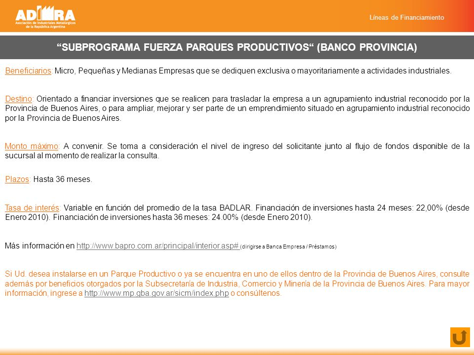 Líneas de Financiamiento POSTFINANCIACIÓN DE EXPORTACIONES (BANCO BICE) Beneficiarios: Sectores productivos Destino: Productos primarios, manufacturas de origen agropecuario e industrial, bienes durables y bienes de capital.