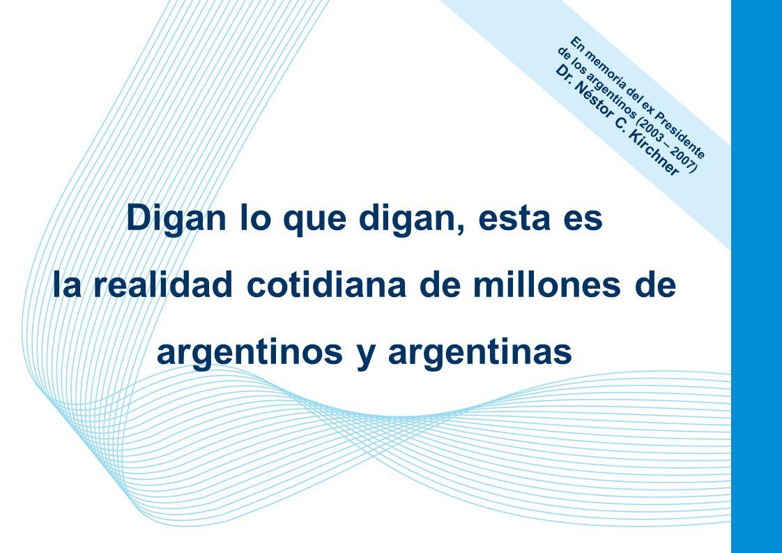 1 Digan lo que digan, esta es la realidad cotidiana de millones de argentinos y argentinas En memoria del ex Presidente de los argentinos (2003 – 2007) Dr.
