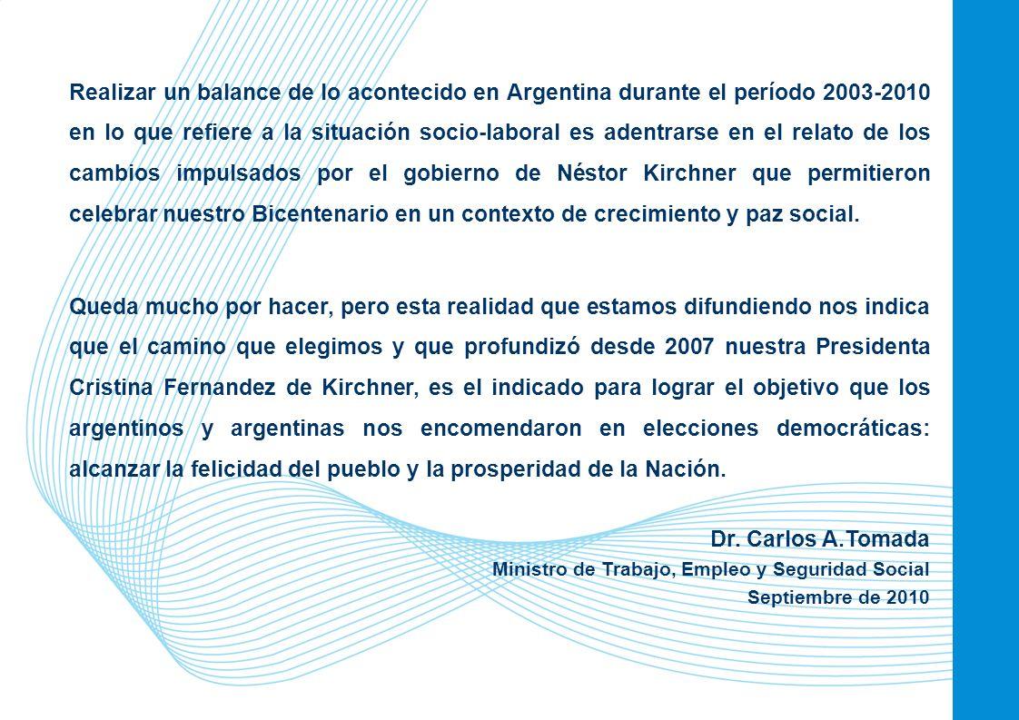 2 Realizar un balance de lo acontecido en Argentina durante el período 2003-2010 en lo que refiere a la situación socio-laboral es adentrarse en el relato de los cambios impulsados por el gobierno de Néstor Kirchner que permitieron celebrar nuestro Bicentenario en un contexto de crecimiento y paz social.
