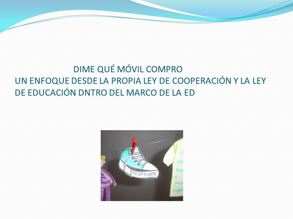 DIME QUÉ MÓVIL COMPRO UN ENFOQUE DESDE LA PROPIA LEY DE COOPERACIÓN Y LA LEY DE EDUCACIÓN DNTRO DEL MARCO DE LA ED