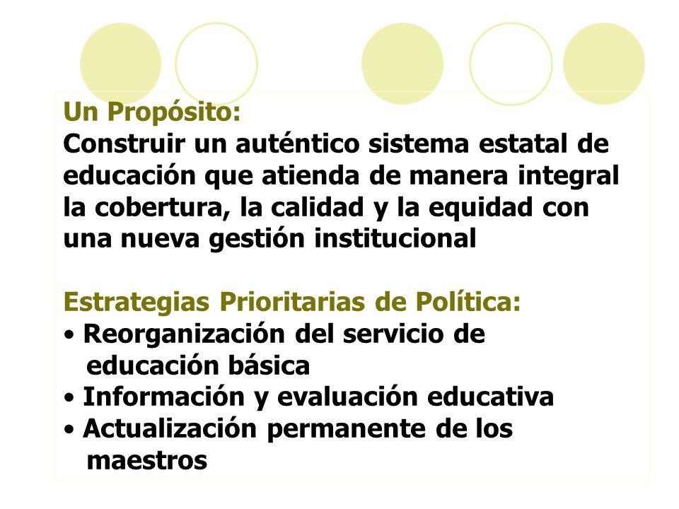 Un Propósito: Construir un auténtico sistema estatal de educación que atienda de manera integral la cobertura, la calidad y la equidad con una nueva g
