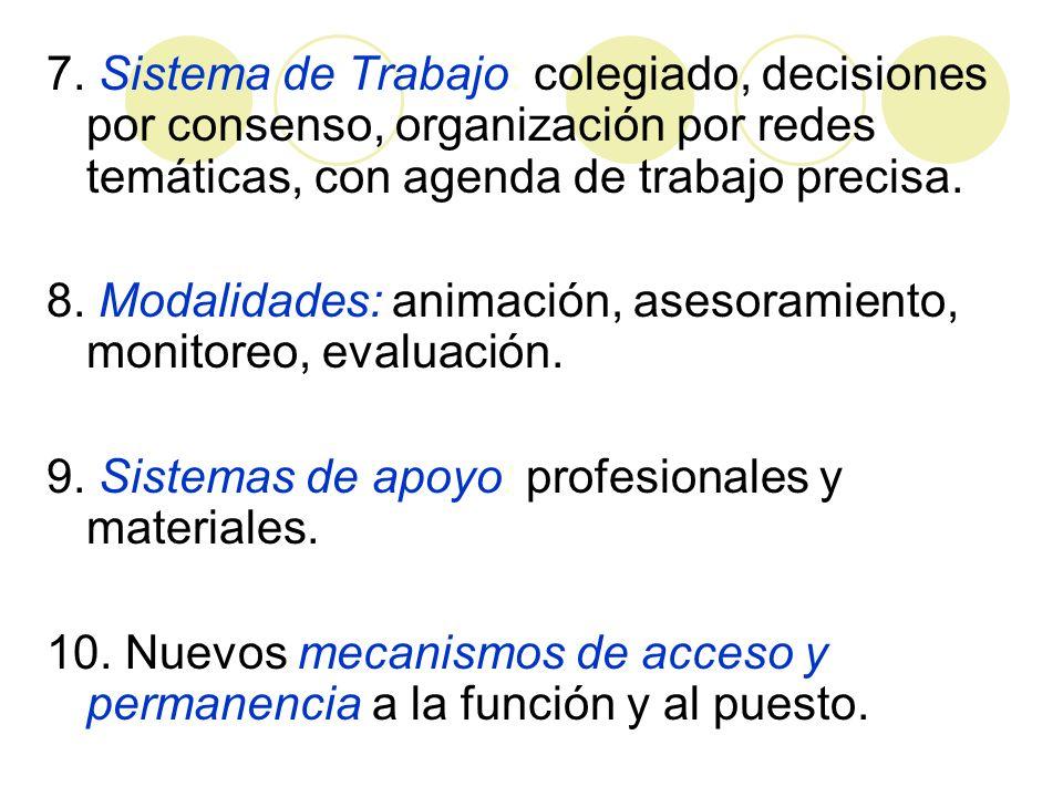 7. Sistema de Trabajo: colegiado, decisiones por consenso, organización por redes temáticas, con agenda de trabajo precisa. 8. Modalidades: animación,
