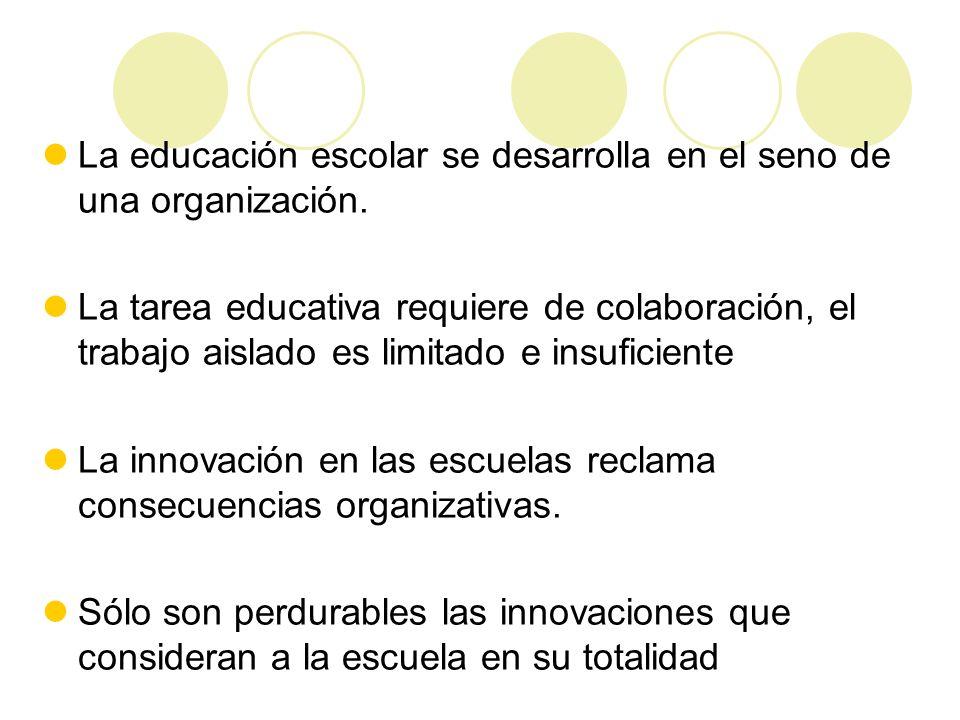 La educación escolar se desarrolla en el seno de una organización. La tarea educativa requiere de colaboración, el trabajo aislado es limitado e insuf