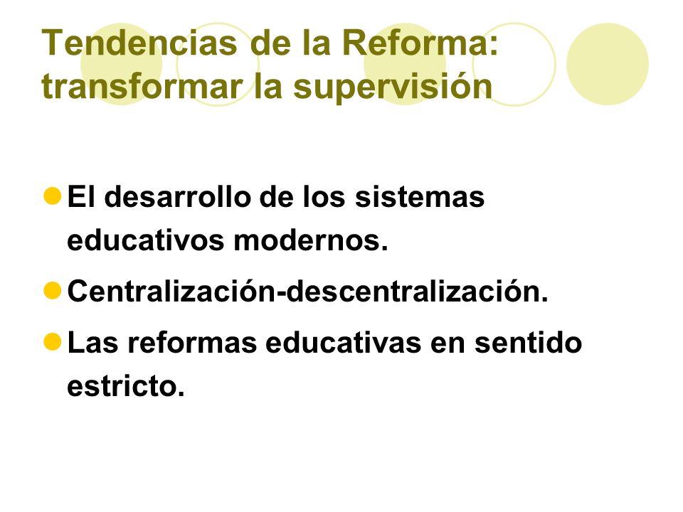 Tendencias de la Reforma: transformar la supervisión El desarrollo de los sistemas educativos modernos. Centralización-descentralización. Las reformas