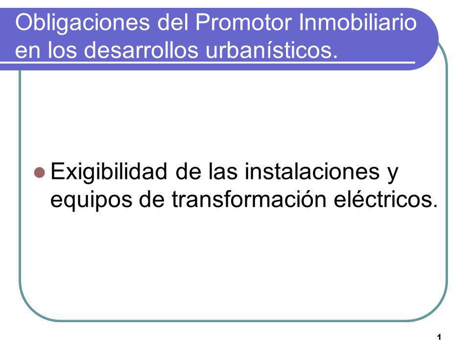 1 Obligaciones del Promotor Inmobiliario en los desarrollos urbanísticos. Exigibilidad de las instalaciones y equipos de transformación eléctricos.