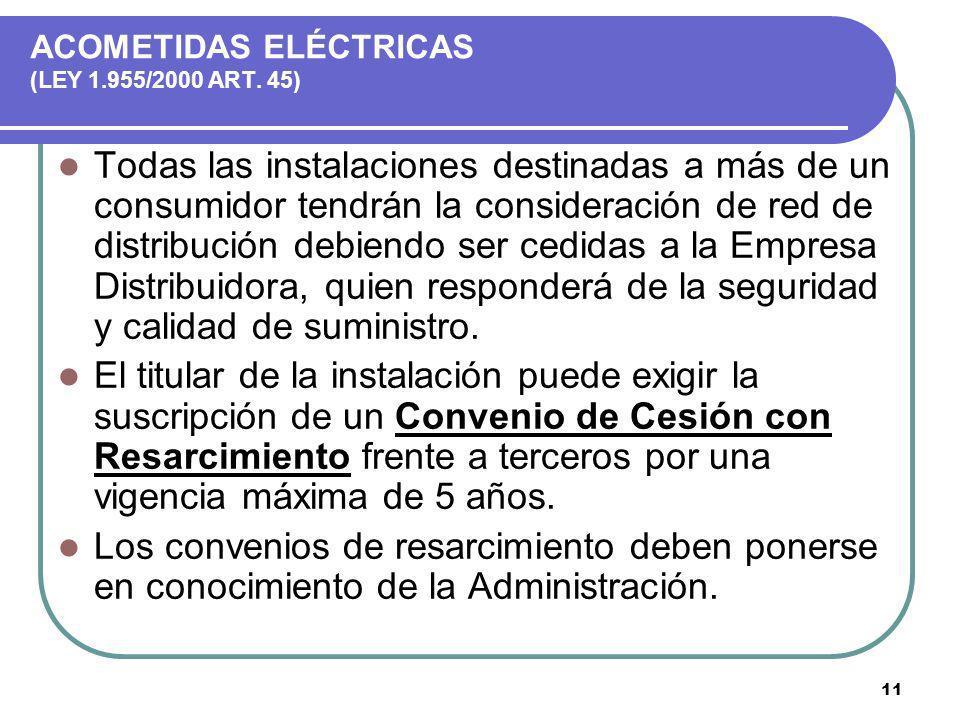 11 ACOMETIDAS ELÉCTRICAS (LEY 1.955/2000 ART. 45) Todas las instalaciones destinadas a más de un consumidor tendrán la consideración de red de distrib