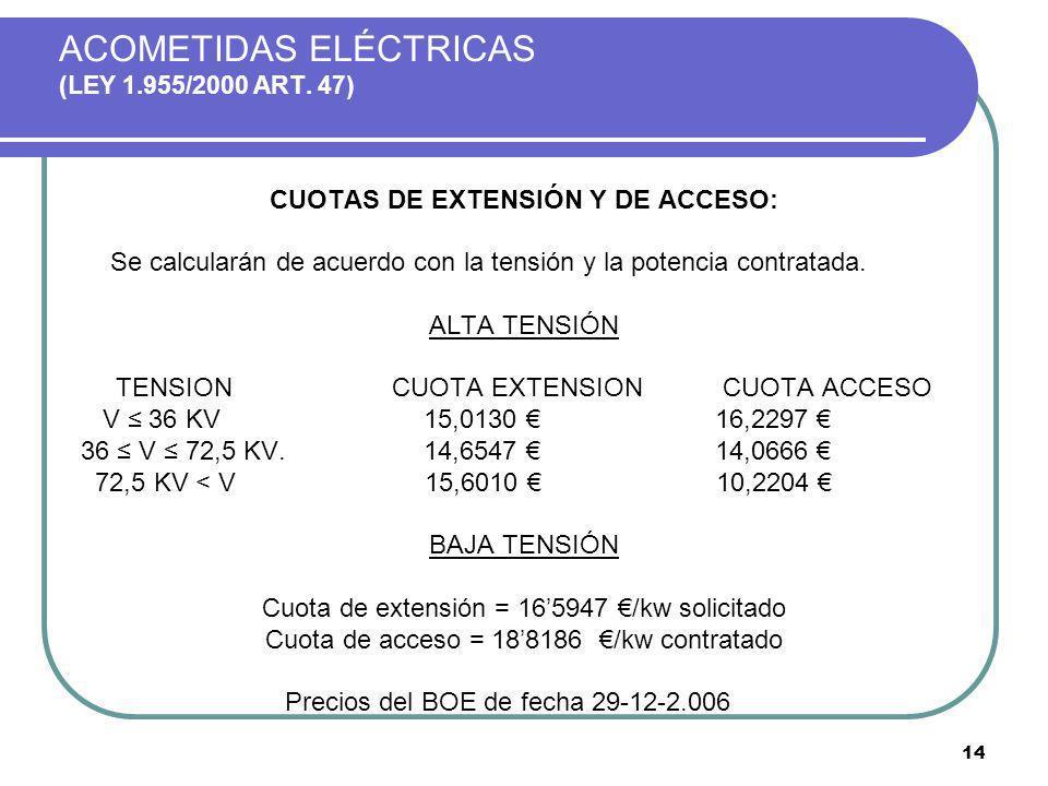 14 ACOMETIDAS ELÉCTRICAS (LEY 1.955/2000 ART. 47) CUOTAS DE EXTENSIÓN Y DE ACCESO: Se calcularán de acuerdo con la tensión y la potencia contratada. A