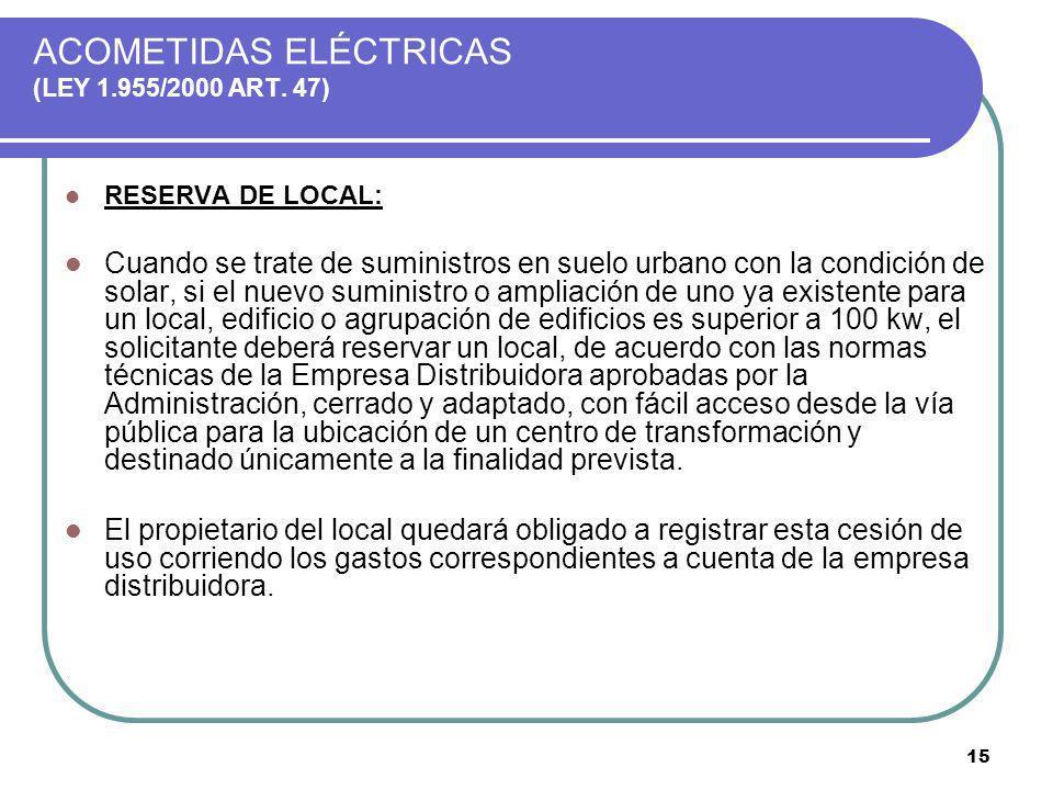 15 ACOMETIDAS ELÉCTRICAS (LEY 1.955/2000 ART. 47) RESERVA DE LOCAL: Cuando se trate de suministros en suelo urbano con la condición de solar, si el nu