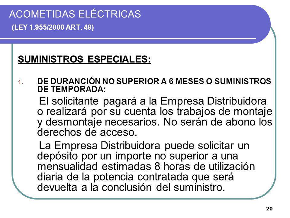 20 ACOMETIDAS ELÉCTRICAS (LEY 1.955/2000 ART. 48) SUMINISTROS ESPECIALES: 1. DE DURANCIÓN NO SUPERIOR A 6 MESES O SUMINISTROS DE TEMPORADA: El solicit