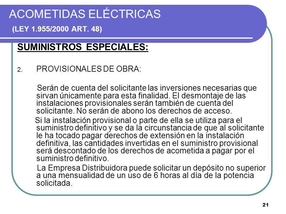 21 ACOMETIDAS ELÉCTRICAS (LEY 1.955/2000 ART. 48) SUMINISTROS ESPECIALES: 2. PROVISIONALES DE OBRA: Serán de cuenta del solicitante las inversiones ne