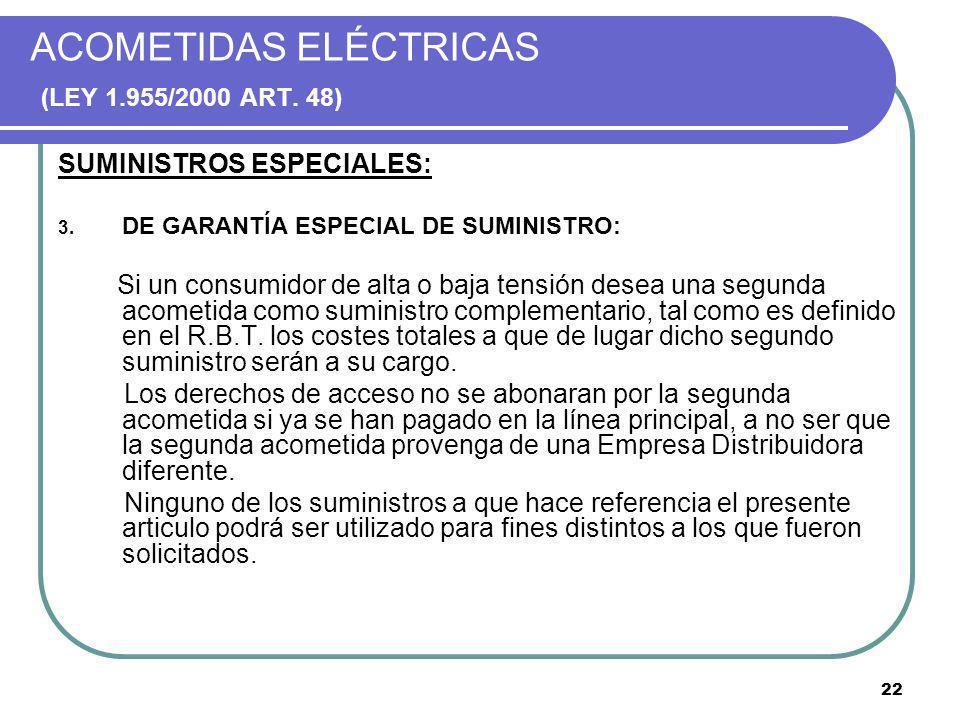 22 ACOMETIDAS ELÉCTRICAS (LEY 1.955/2000 ART. 48) SUMINISTROS ESPECIALES: 3. DE GARANTÍA ESPECIAL DE SUMINISTRO: Si un consumidor de alta o baja tensi