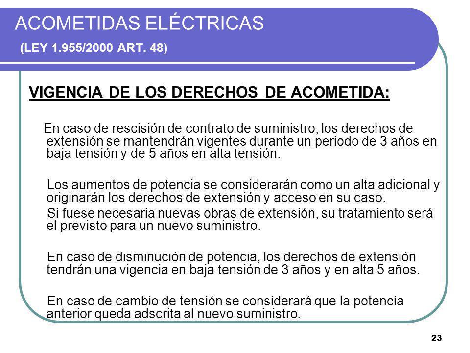 23 ACOMETIDAS ELÉCTRICAS (LEY 1.955/2000 ART. 48) VIGENCIA DE LOS DERECHOS DE ACOMETIDA: En caso de rescisión de contrato de suministro, los derechos