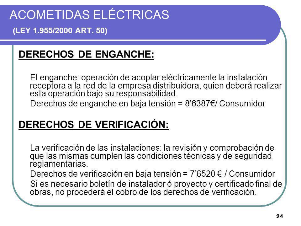 24 ACOMETIDAS ELÉCTRICAS (LEY 1.955/2000 ART. 50) DERECHOS DE ENGANCHE: El enganche: operación de acoplar eléctricamente la instalación receptora a la