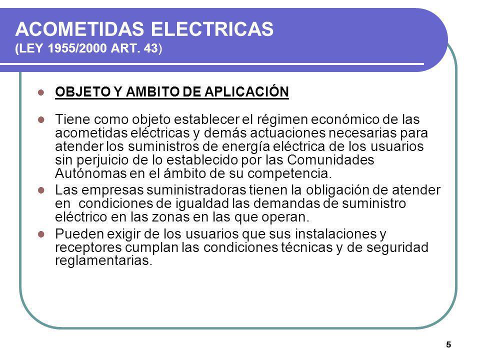 5 ACOMETIDAS ELECTRICAS (LEY 1955/2000 ART. 43) OBJETO Y AMBITO DE APLICACIÓN Tiene como objeto establecer el régimen económico de las acometidas eléc