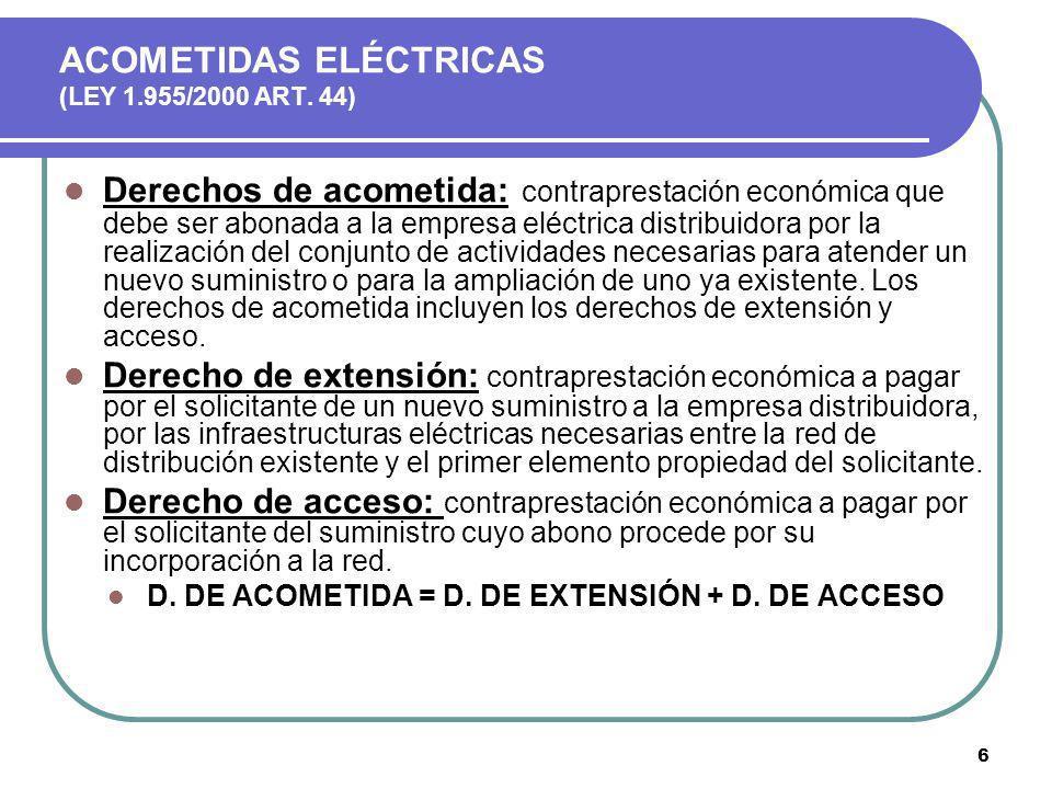 6 ACOMETIDAS ELÉCTRICAS (LEY 1.955/2000 ART. 44) Derechos de acometida: contraprestación económica que debe ser abonada a la empresa eléctrica distrib