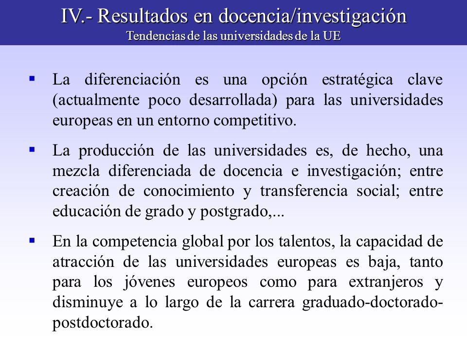 IV.- Resultados en docencia/investigación Tendencias de las universidades de la UE La diferenciación es una opción estratégica clave (actualmente poco