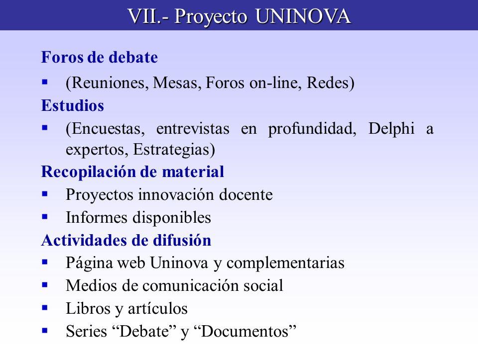 VII.- Proyecto UNINOVA Foros de debate (Reuniones, Mesas, Foros on-line, Redes) Estudios (Encuestas, entrevistas en profundidad, Delphi a expertos, Es