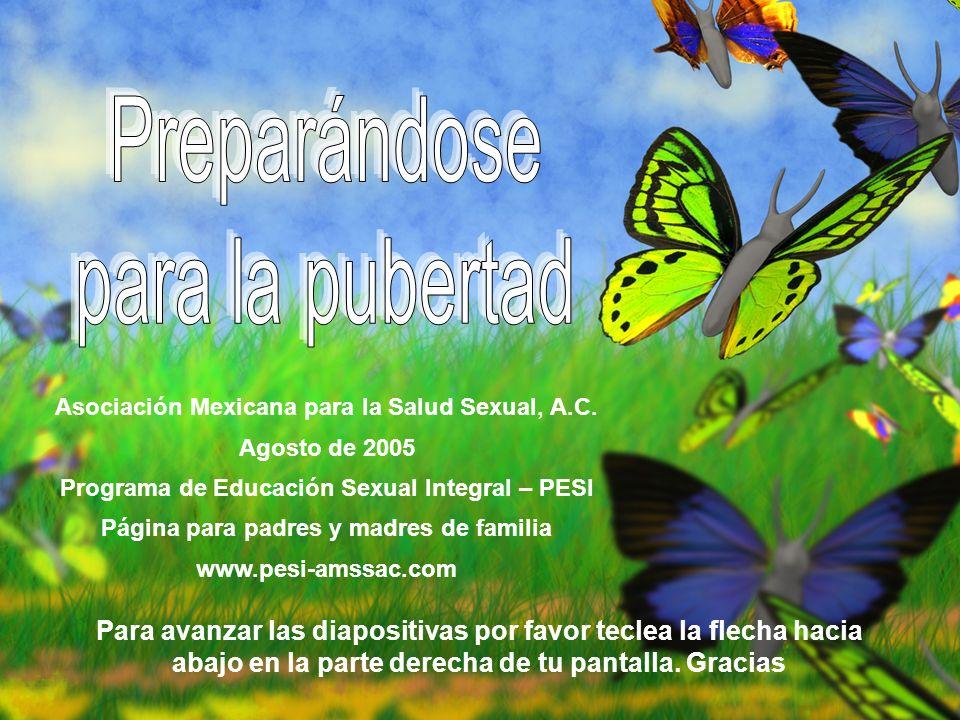 Asociación Mexicana para la Salud Sexual, A.C. Agosto de 2005 Programa de Educación Sexual Integral – PESI Página para padres y madres de familia www.