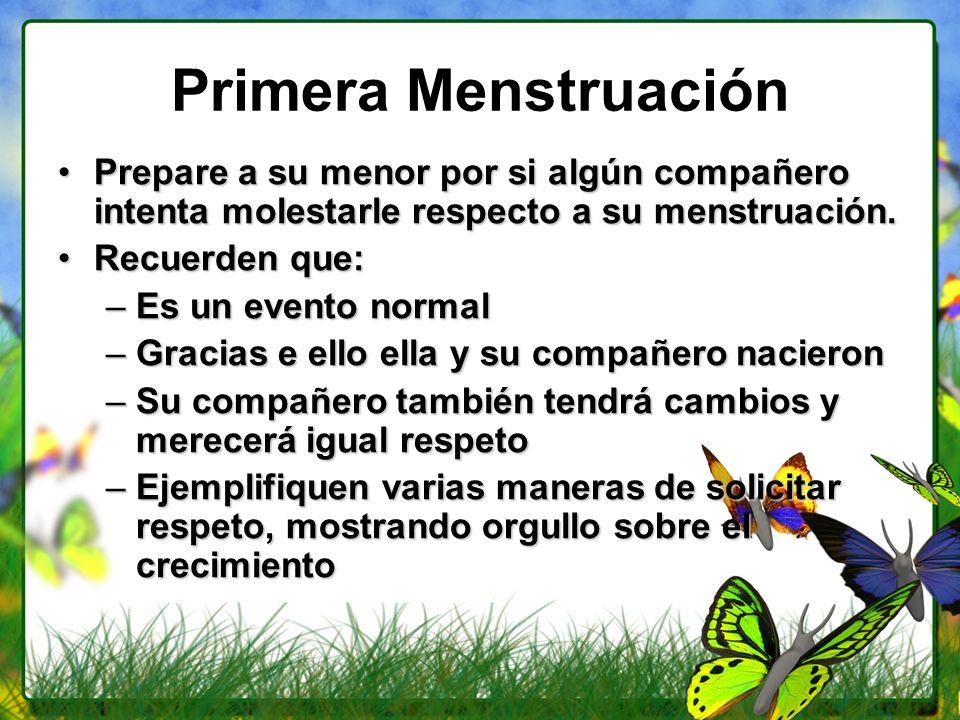 Primera Menstruación Prepare a su menor por si algún compañero intenta molestarle respecto a su menstruación.Prepare a su menor por si algún compañero