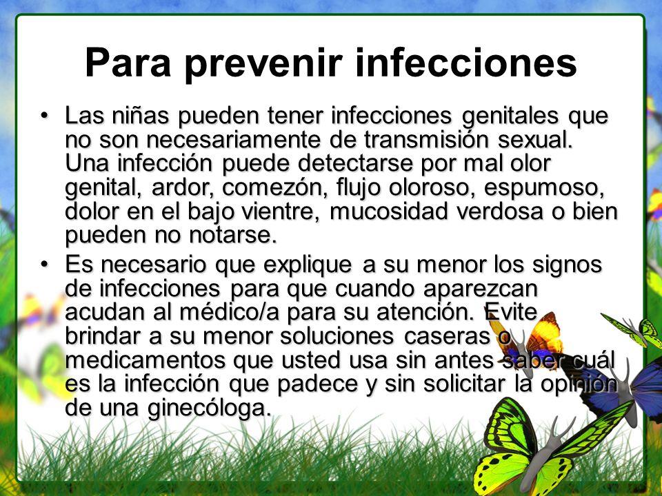 Para prevenir infecciones Las niñas pueden tener infecciones genitales que no son necesariamente de transmisión sexual. Una infección puede detectarse