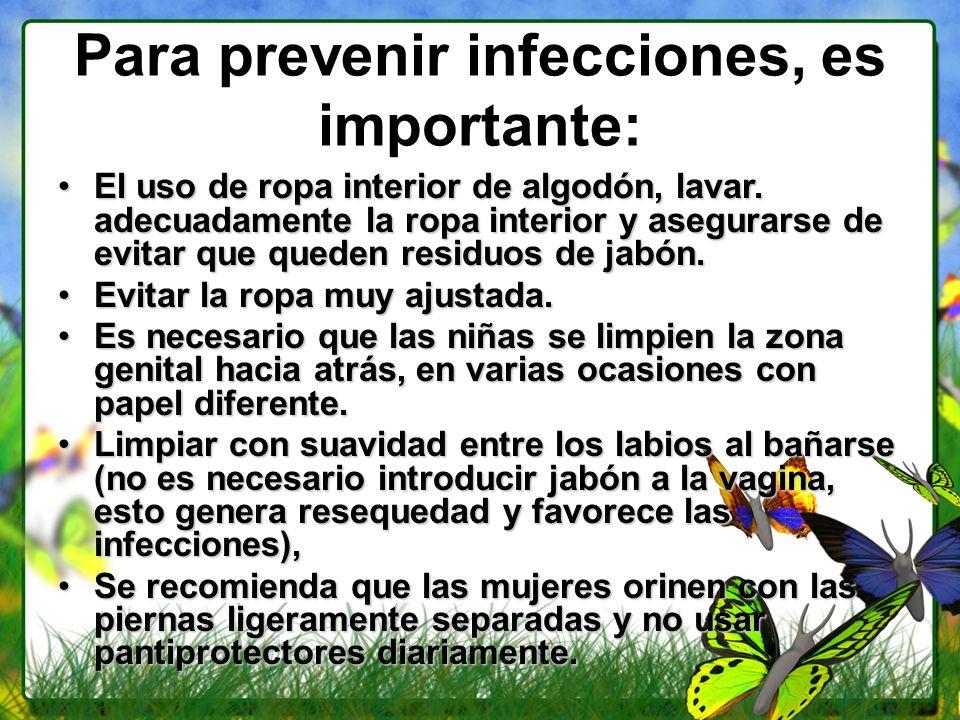 Para prevenir infecciones, es importante: El uso de ropa interior de algodón, lavar. adecuadamente la ropa interior y asegurarse de evitar que queden