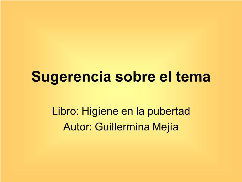 Sugerencia sobre el tema Libro: Higiene en la pubertad Autor: Guillermina Mejía