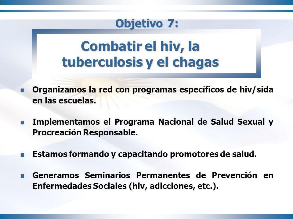 Objetivo 7: Organizamos la red con programas específicos de hiv/sida en las escuelas. Implementamos el Programa Nacional de Salud Sexual y Procreación