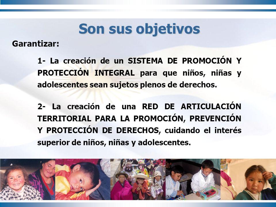 1- La creación de un SISTEMA DE PROMOCIÓN Y PROTECCIÓN INTEGRAL para que niños, niñas y adolescentes sean sujetos plenos de derechos. Son sus objetivo