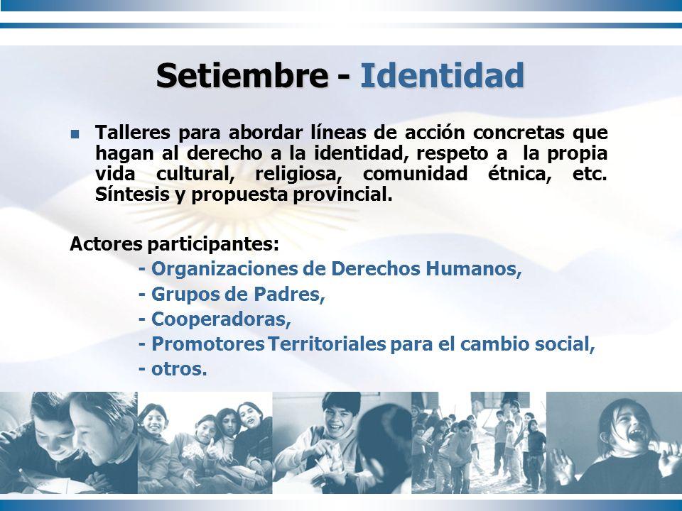 Setiembre - Identidad Talleres para abordar líneas de acción concretas que hagan al derecho a la identidad, respeto a la propia vida cultural, religio