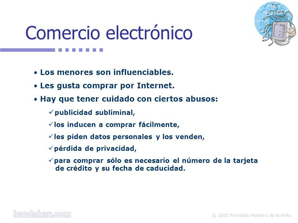 © 2005 Fernando Montero de la Peña Comercio electrónico Los menores son influenciables.