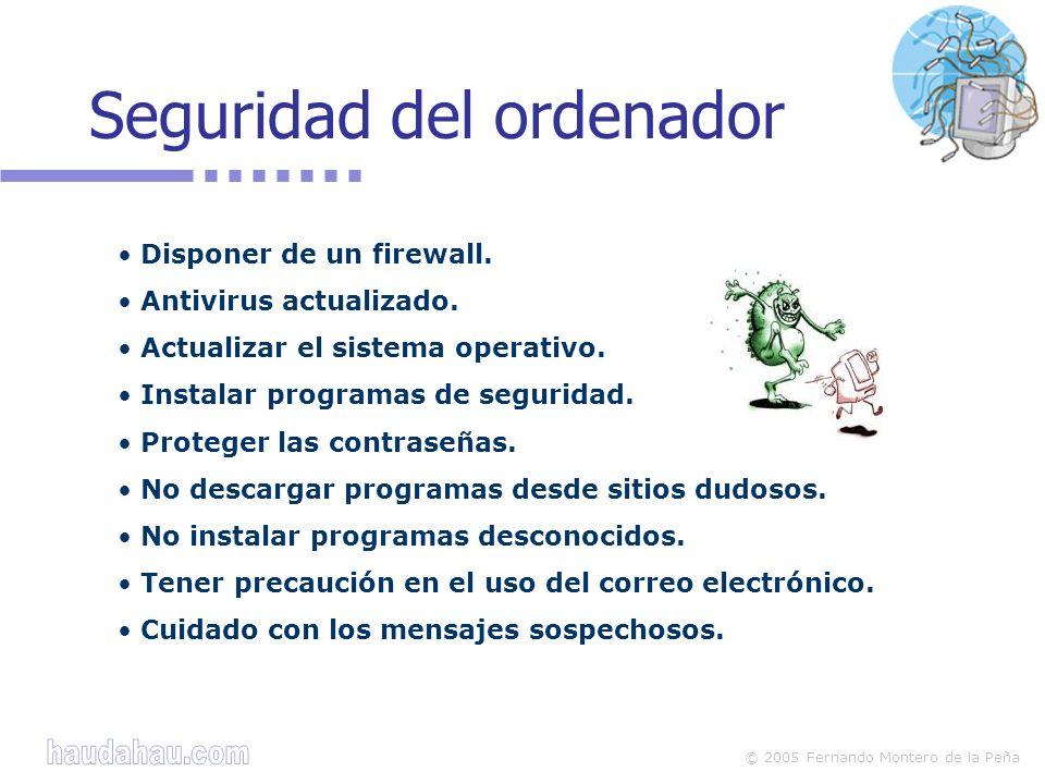 © 2005 Fernando Montero de la Peña Seguridad del ordenador Disponer de un firewall.