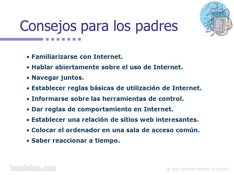 © 2005 Fernando Montero de la Peña Consejos para los padres Familiarizarse con Internet.