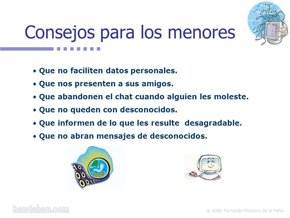 © 2005 Fernando Montero de la Peña Consejos para los menores Que no faciliten datos personales.