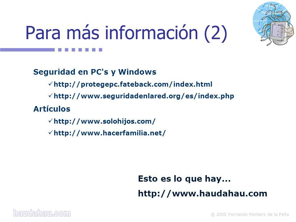 © 2005 Fernando Montero de la Peña Para más información (2) Seguridad en PC s y Windows http://protegepc.fateback.com/index.html http://www.seguridadenlared.org/es/index.php Artículos http://www.solohijos.com/ http://www.hacerfamilia.net/ Esto es lo que hay...