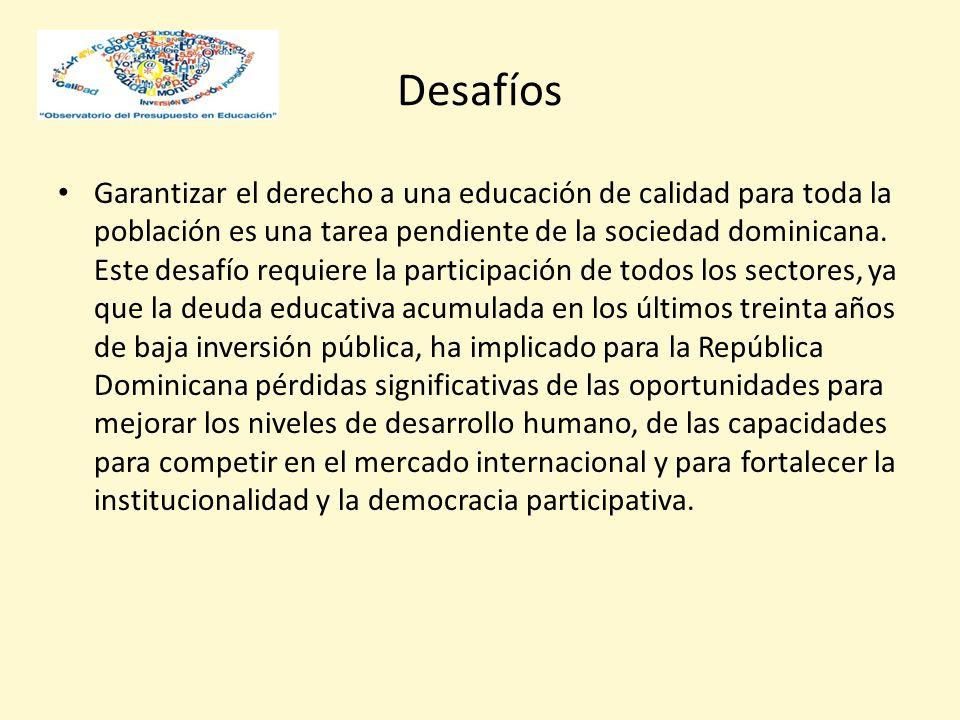 Desafíos Garantizar el derecho a una educación de calidad para toda la población es una tarea pendiente de la sociedad dominicana. Este desafío requie