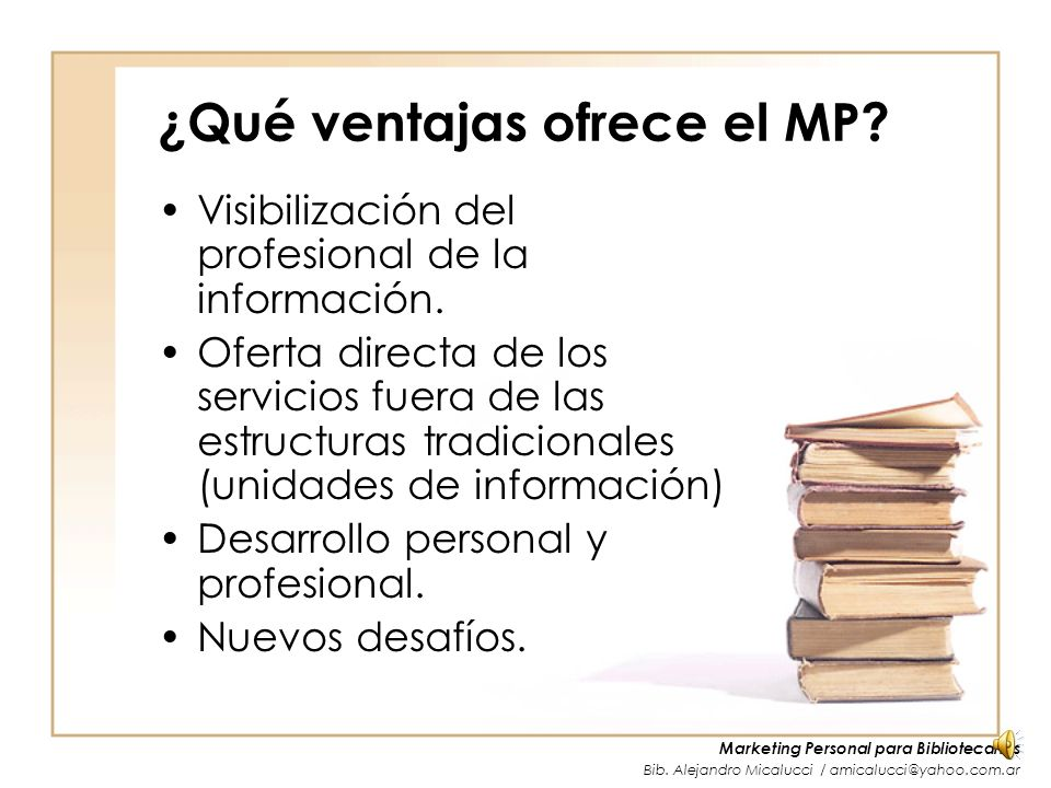 Marketing Personal para Bibliotecarios Bib. Alejandro Micalucci / amicalucci@yahoo.com.ar Marketing Personal (MP) ¿Qué es? En esencia el marketing per