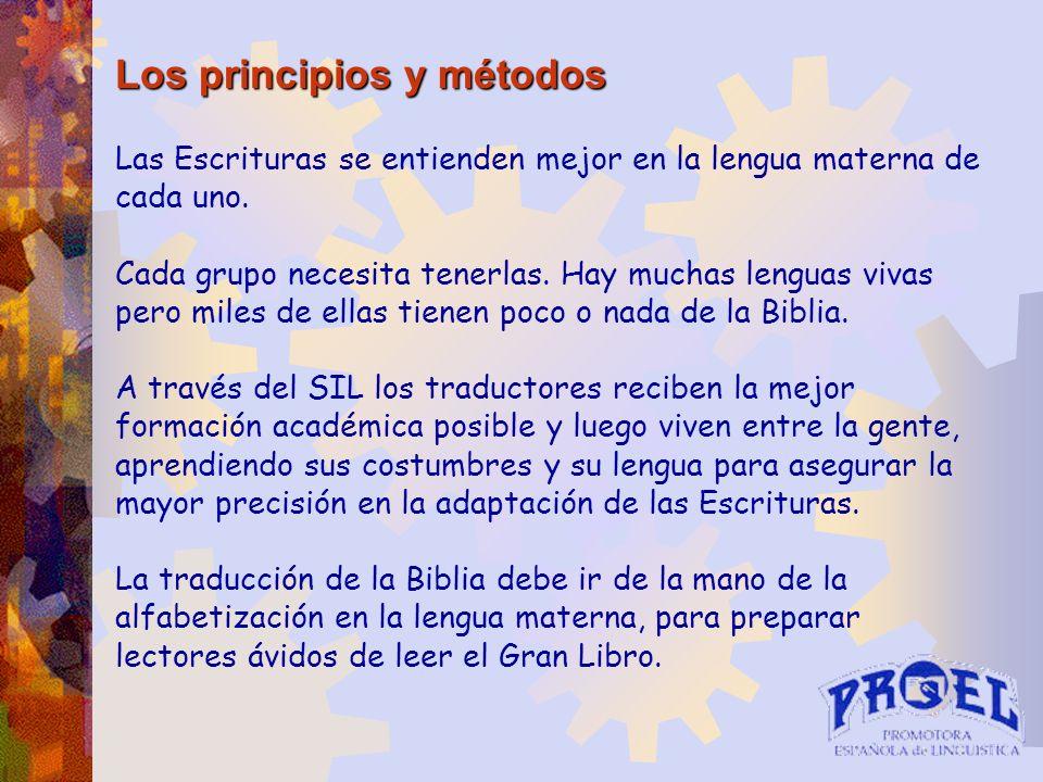 Los principios y métodos Las Escrituras se entienden mejor en la lengua materna de cada uno. Cada grupo necesita tenerlas. Hay muchas lenguas vivas pe