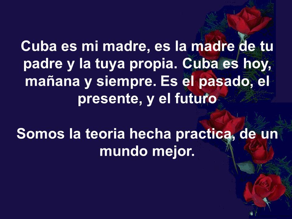 Cuba es mi madre, es la madre de tu padre y la tuya propia.