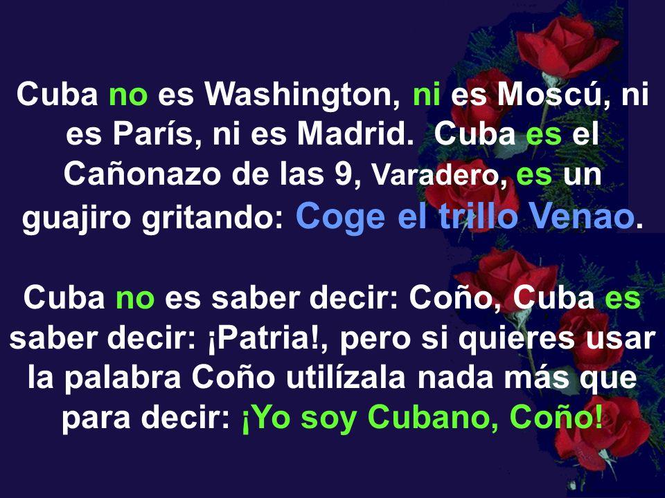 Cuba no es Washington, ni es Moscú, ni es París, ni es Madrid.