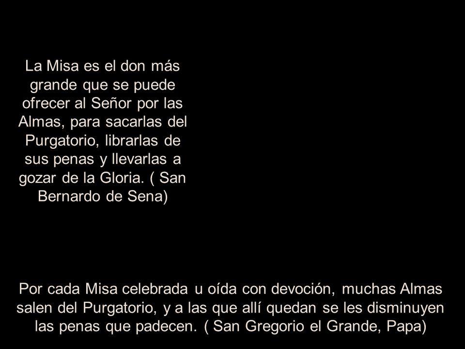 Durante la celebración de la Misa, se suspenden las penas de las Almas por quienes ruega y obra el sacerdote, y especialmente de aquellas por quienes
