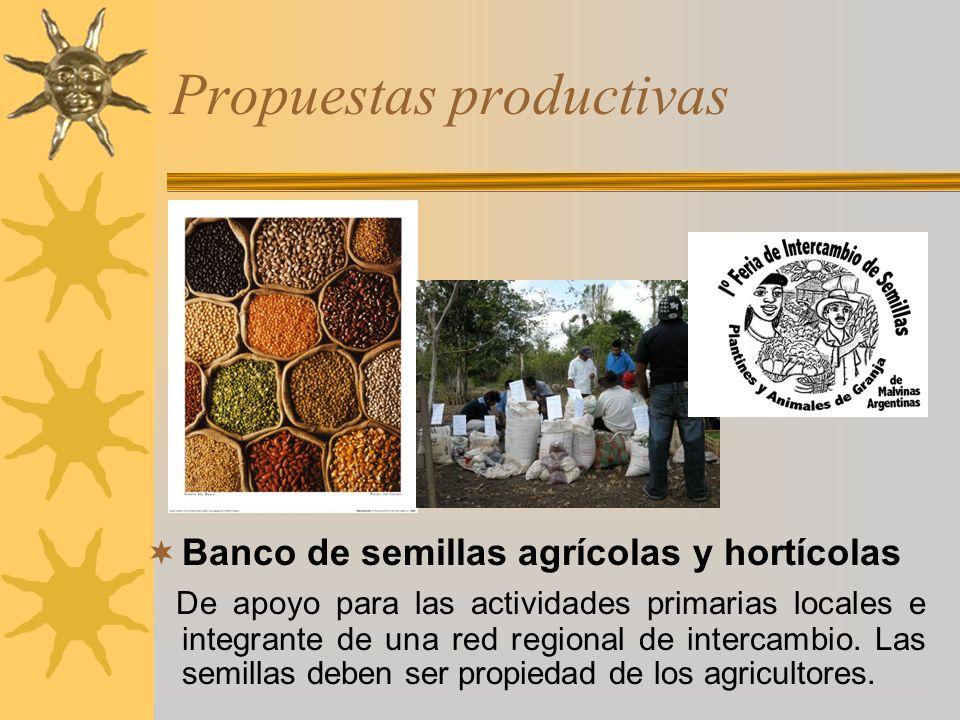 Propuestas productivas Banco de semillas agrícolas y hortícolas De apoyo para las actividades primarias locales e integrante de una red regional de in