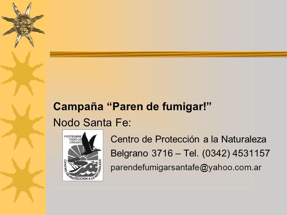 Campaña Paren de fumigar! Nodo Santa Fe: Centro de Protección a la Naturaleza Belgrano 3716 – Tel. (0342) 4531157 parendefumigarsantafe@yahoo.com.ar